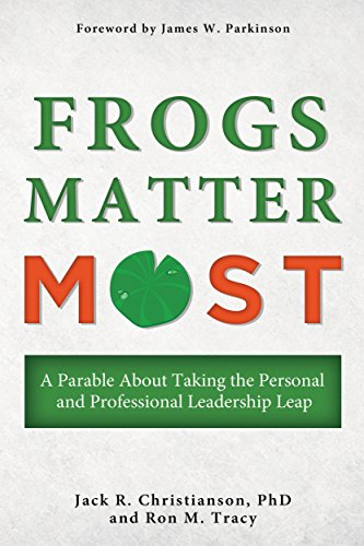 Frogs Matter Most: A Parable About Taking the Personal and Professional Leadership (Jack Frog)
