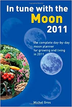 Book In Tune With The Moon 2011 : The Complete Day-by-Day Moon Planner for Growing and Living in 2011