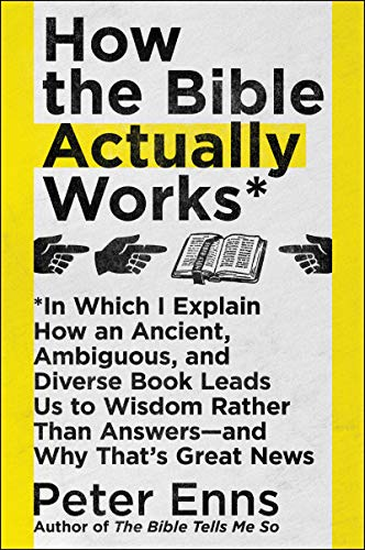 How the Bible Actually Works: In Which I Explain How An Ancient, Ambiguous, and Diverse Book Leads Us to Wisdom Rather Than Answers_and Why That's Great News (God How Works)
