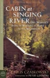Cabin at Singing River: One Woman's Story of Building a Home in the Wilderness by Chris Czajkowski front cover