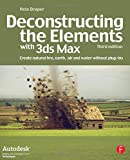 img - for Deconstructing the Elements with 3ds Max: Create natural fire, earth, air and water without plug-ins (Autodesk Media and Entertainment Techniques) by Pete Draper (2008-12-04) book / textbook / text book