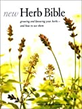 img - for New Herb Bible: Growing and Knowing Your Herbs--and How to Use Them book / textbook / text book