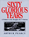 Sixty Glorious Years: A Tribute to the Douglas Dc-3 Dakota