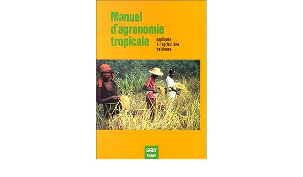 Manuel D Agronomie Tropicale Exemples Appliques A L Agriculture Haitienne 9782868440341 Amazon Com Books