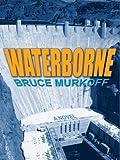 Waterborne, Bruce Murkoff, 078626599X