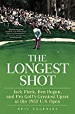 Front cover for the book The Longest Shot: Jack Fleck, Ben Hogan, and Pro Golf's Greatest Upset at the 1955 U.S. Open by Neil Sagebiel