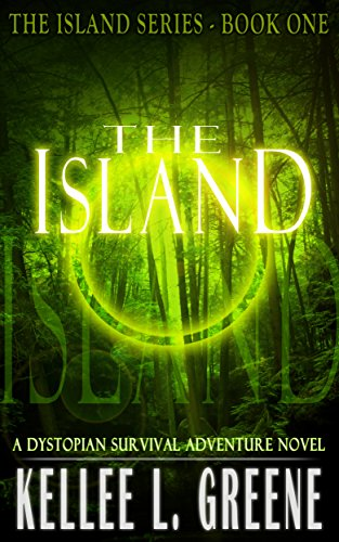 The Island - A Dystopian Survival Adventure Novel (The Island Series Book 1) by [Greene, Kellee L.]