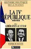 HISTOIRE POLITIQUE DE LA FRANCE : LA 4EME REPUBLIQUE 1944-1958. De la Libération au 13 mai