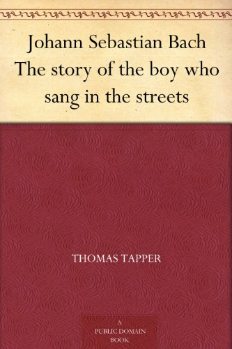 Johann Sebastian Bach The story of the boy who sang in the streets by [Tapper, Thomas]