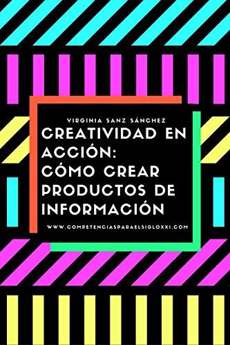 Creatividad en acción: cómo crear productos de información (Spanish Edition)