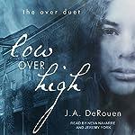 Low over High: Over Duet Series, Book 1 | J. A. DeRouen