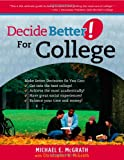 Decide Better! For College, Michael E. McGrath and Christopher K. McGrath, 1935112031