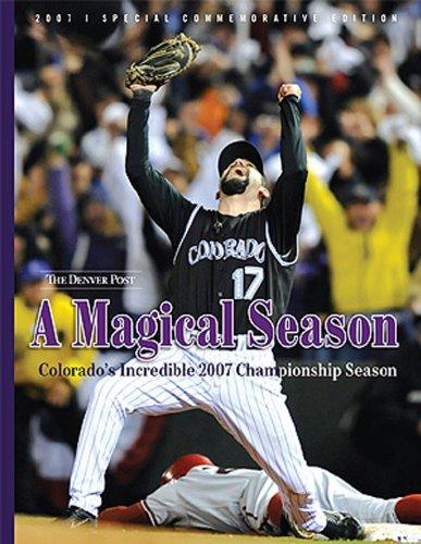 A Magical Season: Colorado's Incredible 2007 Championship Season Colorado Rockies Baseball History