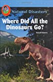 Where Did All the Dinosaurs Go?, Russell Roberts, 1584154209