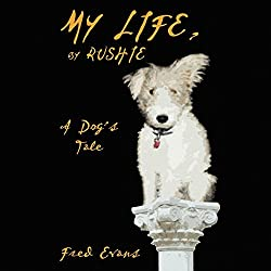 My Life, by Rushie: A Dog's Tale