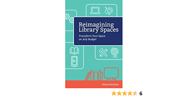 Amazon Com Reimagining Library Spaces Transform Your Space On Any Budget Digital Age Librarians 9781564843913 Rendina Diana Books