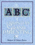 The ABCs of Christian Grandparenting, Robert G. Bruce and Debra Bruce, 0570053501