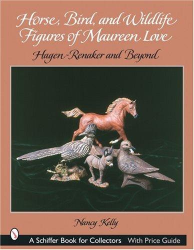 Horse, Bird, and Wildlife Figures of Maureen Love: Hagen-Renaker and Beyond (Schiffer Book for Collectors)