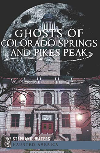 (Ghosts of Colorado Springs and Pikes Peak (Haunted)