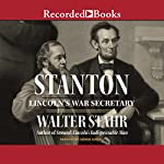 Stanton: Lincoln's War Secretary | Walter Stahr