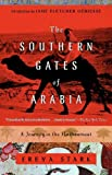 The Southern Gates of Arabia, Freya Stark, 0375757546