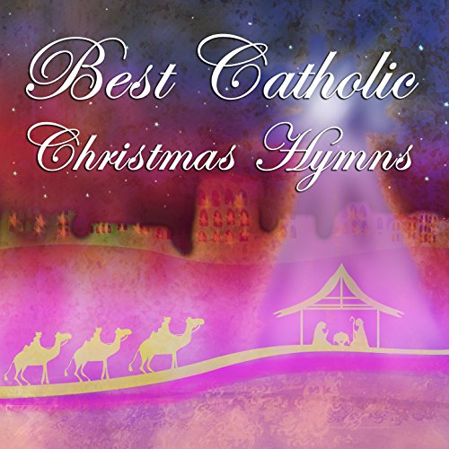 Best Catholic Christmas Hymns: Silent Night, Oh Holy Night, Hark the Herald Angels Sing, Away in a Manger, It Came Upon a Midnight Clear, God Rest Ye Merry Gentlemen, Joy to the World (Music Christmas Christian It's)