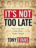 It's Not Too Late (Member Book) by Dr. Tony Evans (2012) Paperback