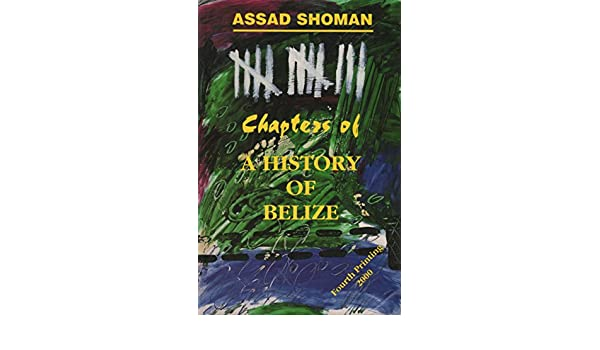 13 chapters of a history of belize by assad shoman