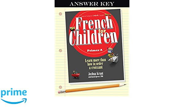 French for Children, Primer A (Answer Key): Joshua Kraut, Lauraine ...