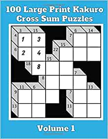 100 Large Print Kakuro Cross Sum Puzzles Volume 1 Perfect For Those Who Love Both Crosswords And Sudoku Puzzles Sunny Days Puzzles 9798654016638 Amazon Com Books