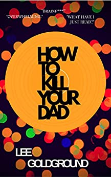 How To Kill Your Dad: A novel by [goldground, lee]