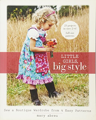 Little Girls, Big Style: Sew a Boutique Wardrobe from 4 Easy Patterns ()