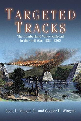 Pennsylvania Railroad Company - Targeted Tracks: The Cumberland Valley Railroad in the Civil War, 1861-1865