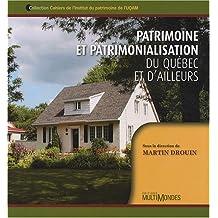 Patrimoine et patrimonialisation du Québec et d'ailleurs