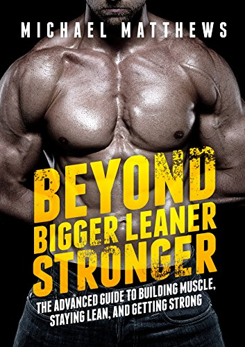 Beyond Bigger Leaner Stronger: The Advanced Guide to Building Muscle, Staying Lean, and Getting Strong (The Build Muscle, Get Lean, and Stay Healthy Series Book 4) cover