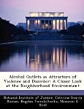 img - for Alcohol Outlets as Attractors of Violence and Disorder: A Closer Look at the Neighborhood Environment book / textbook / text book
