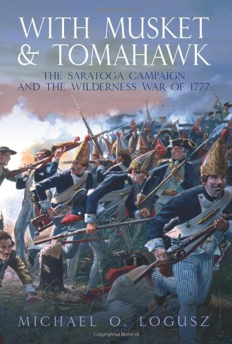 With Musket and Tomahawk. Volume I: The Saratoga Campaign and the Wilderness War of 1777