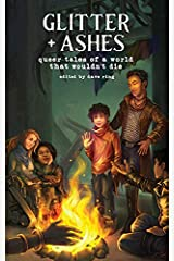 Glitter + Ashes: Queer Tales of a World That Wouldn't Die Paperback