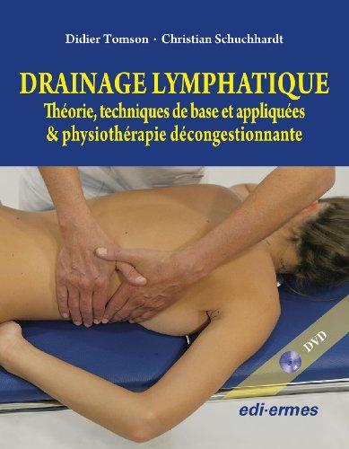 Drainage Lymphatique: Theorie, techniques de base et appliquees & physiotherapie decongestionnante (French Edition)