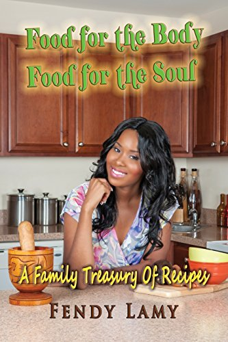 Food for the Body Food for the Soul: Your Step to by to Step Guide to Cooking My Favorite Haitian and Caribbean Recipes by Fendy Lamy