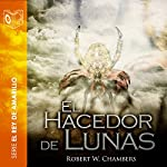 El hacedor de lunas [The Maker of Moons] | Robert William Chambers