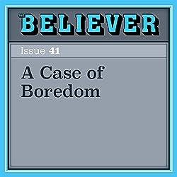 A Case of Boredom