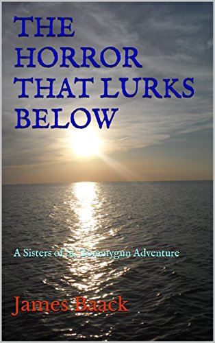 THE HORROR THAT LURKS BELOW: A Sisters of St. Tommygun Adventure