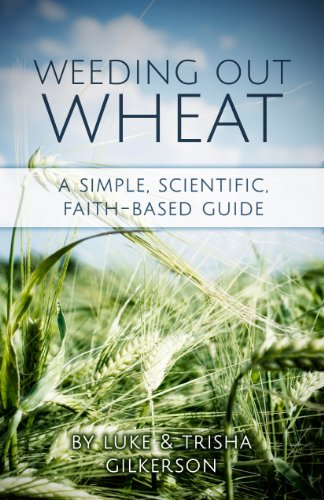Weeding Out Wheat: A Simple, Scientific, Faith-Based Guide
