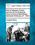 Will of Stephen Girard : opinion of the Supreme Court of the United States, delivered February 27 1844, Joseph Story, 1240019920
