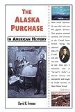 The Alaska Purchase in American History, David K. Fremon, 0766011380