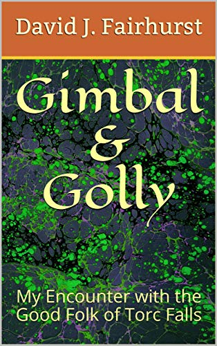 Gimbal & Golly: My Encounter with the Good Folk of Torc Falls ()