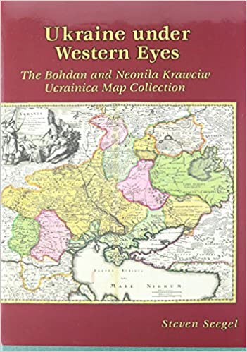 Book Ukraine under Western Eyes: The Bohdan and Neonila Krawciw Ucrainica Map Collection (Harvard Series in Ukrainian Studies)