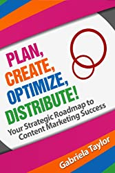 Plan, Create, Optimize, Distribute: Your Strategic Roadmap to Content Marketing Success (Give Your Marketing a Digital Edge Series)