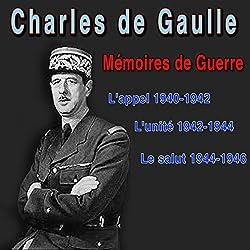 Mémoires de guerre : L'appel (1940-42), L'unité (1942-44), Le Salut (1944-46)